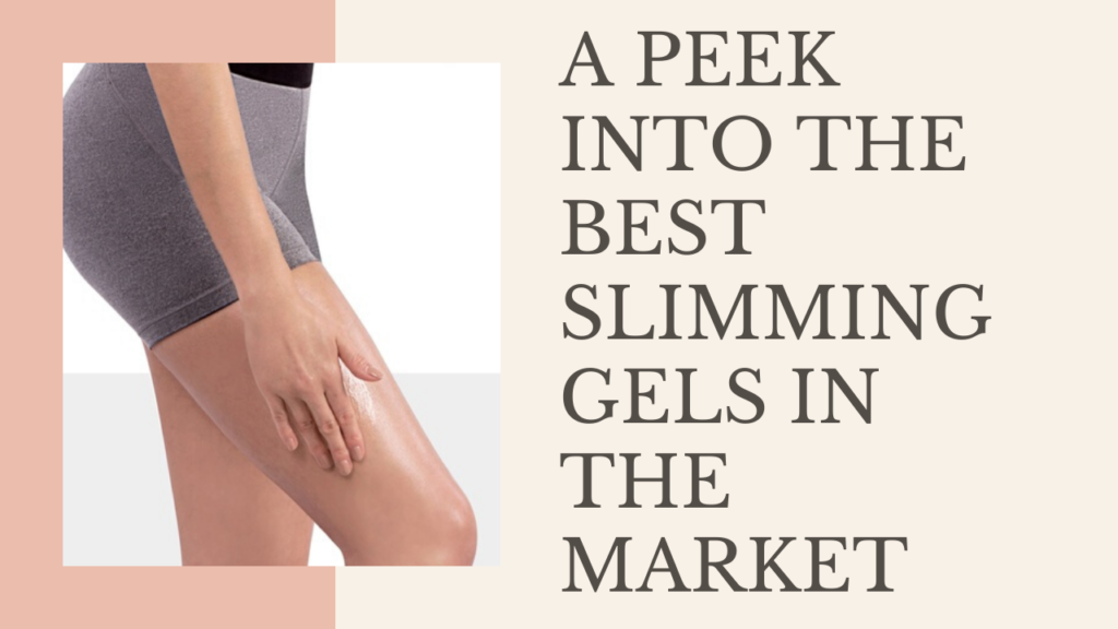 A Peek Into The 5 Best Slimming Gels In The Market
