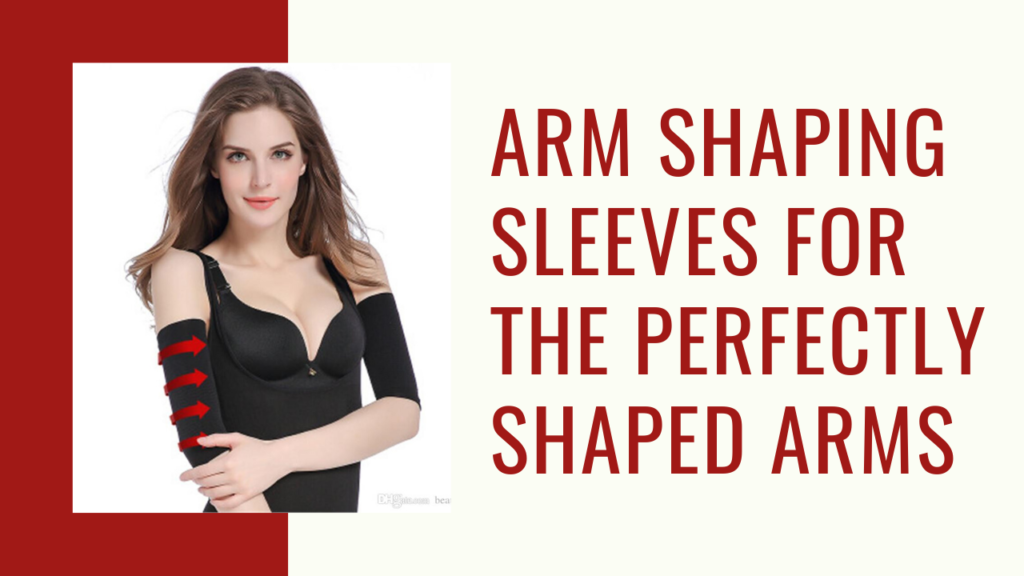 7 Best Arm Shaping Sleeves For The Perfectly Shaped Arms
