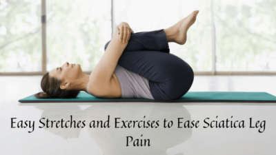 Easy Stretches and Exercises to Ease Sciatica Leg Pain