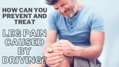 How Can You Prevent And Treat Leg Pain Caused By Driving_