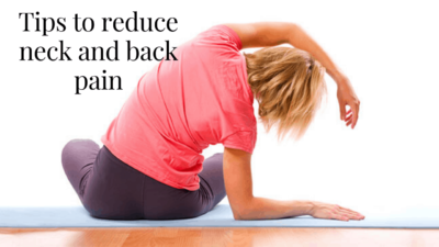 Tips to reduce neck and back pain