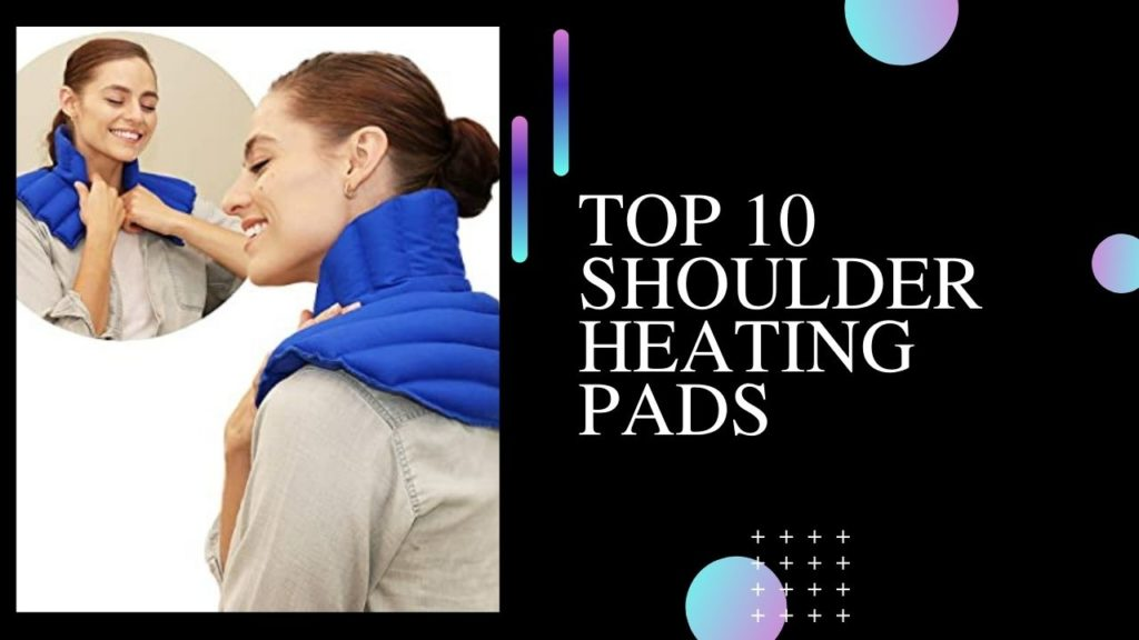 Top 10 Shoulder Heating Pads To Get You Going