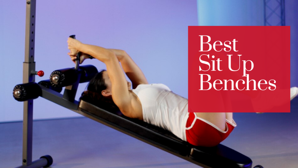 Exercise well with the 7 Best Sit Up Benches