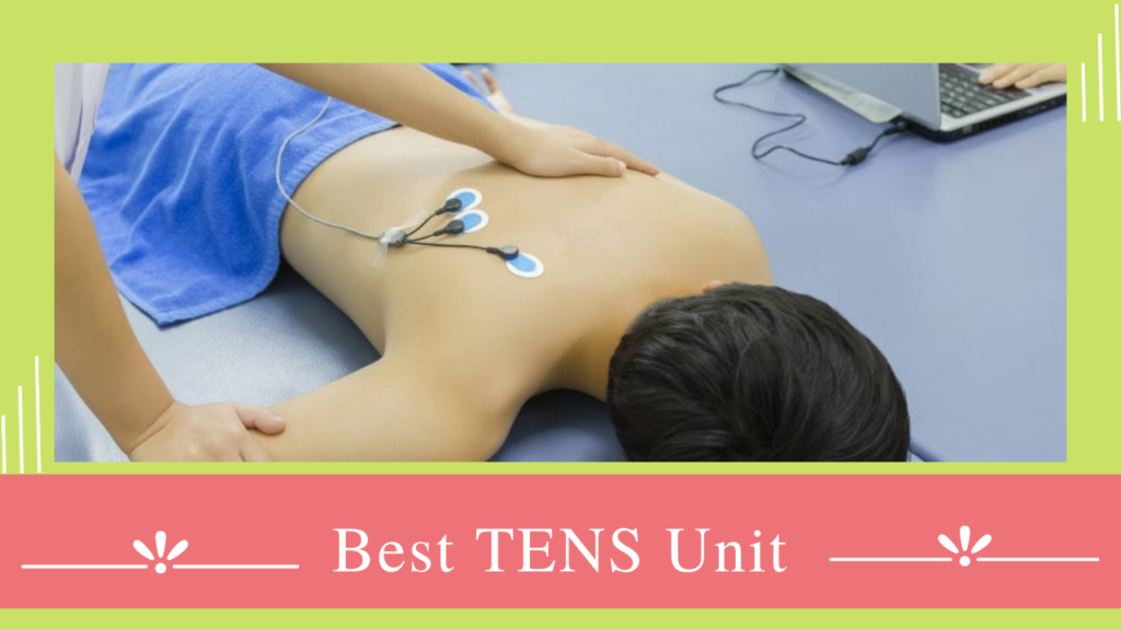 Bring Your Carefree Soul Back to Life with 13 Best TENS Unit