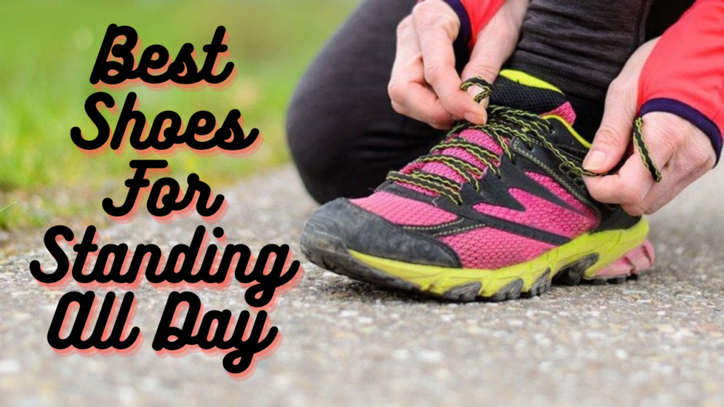 8 Best Shoes For Standing All Day