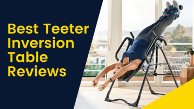 Best Teeter Inversion Table Reviews