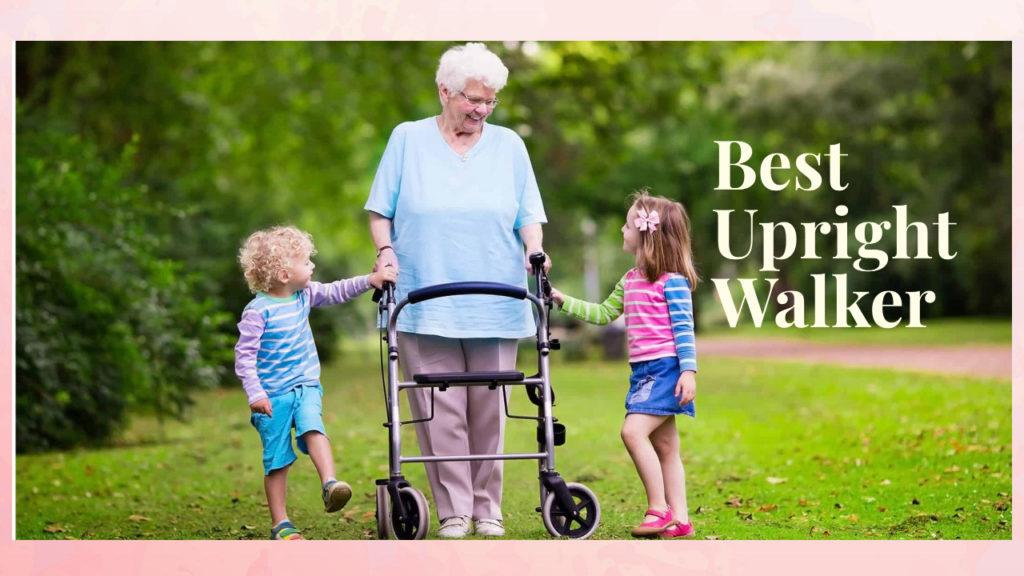7 Best Upright Walker Made for Making Walking Easier