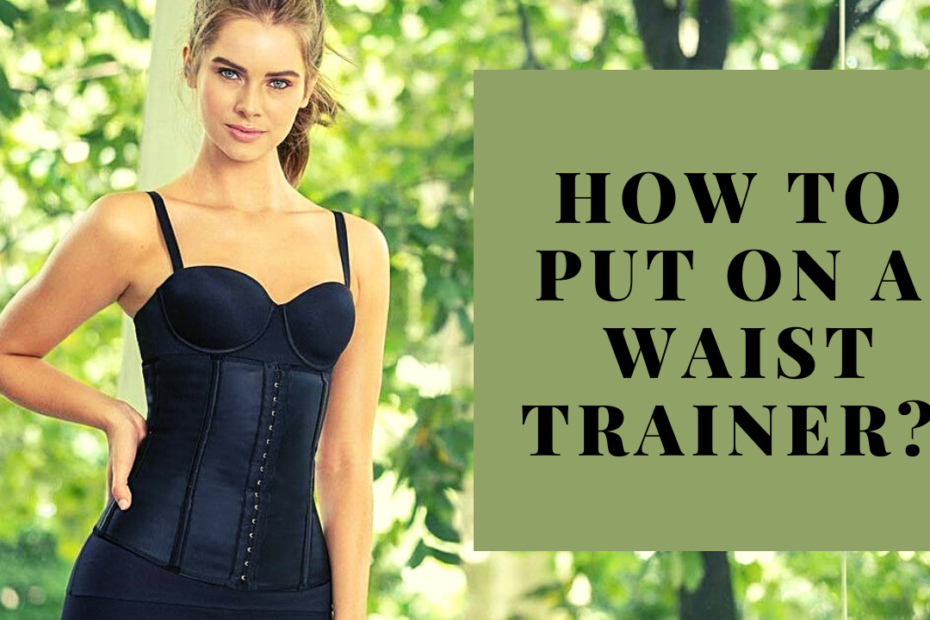 How To Put On A Waist Trainer