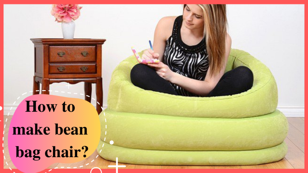 know-How To Make Bean Bag Chair